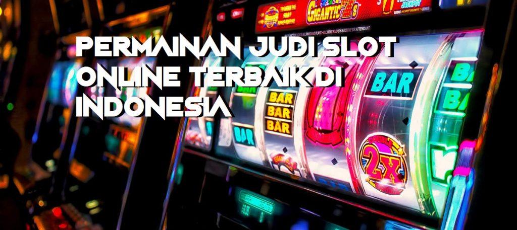 Permainan Judi Slot Online Terbaik Di Indonesia
