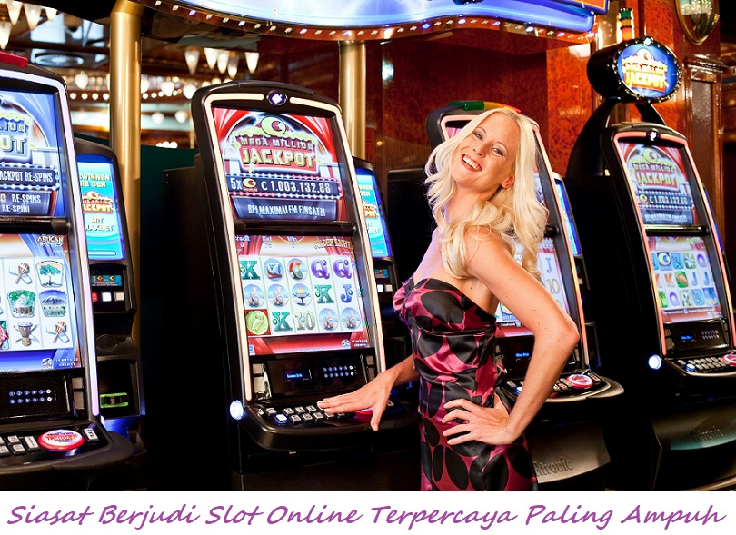 Siasat Berjudi Slot Online Terpercaya Paling Ampuh