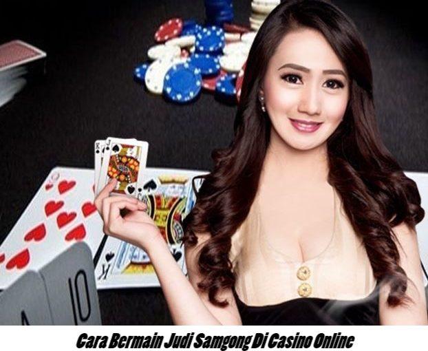 Cara Bermain Judi Samgong Di Casino Online