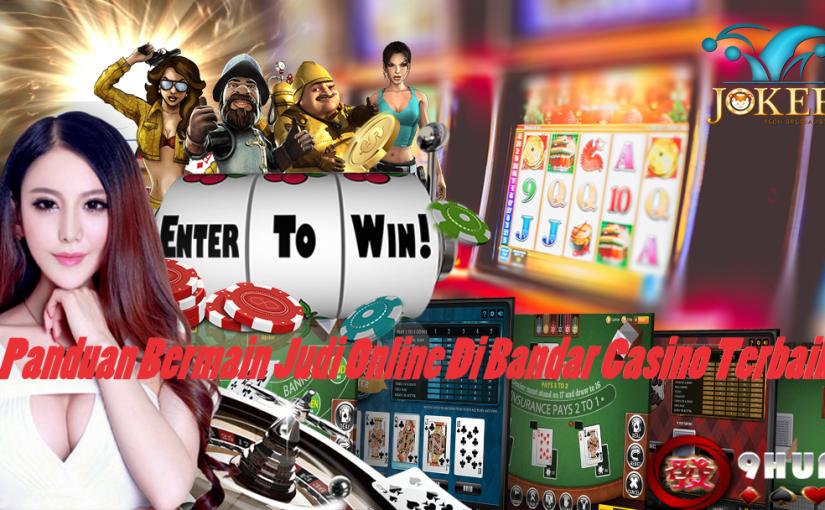 Panduan Bermain Judi Online Di Bandar Casino Terbaik